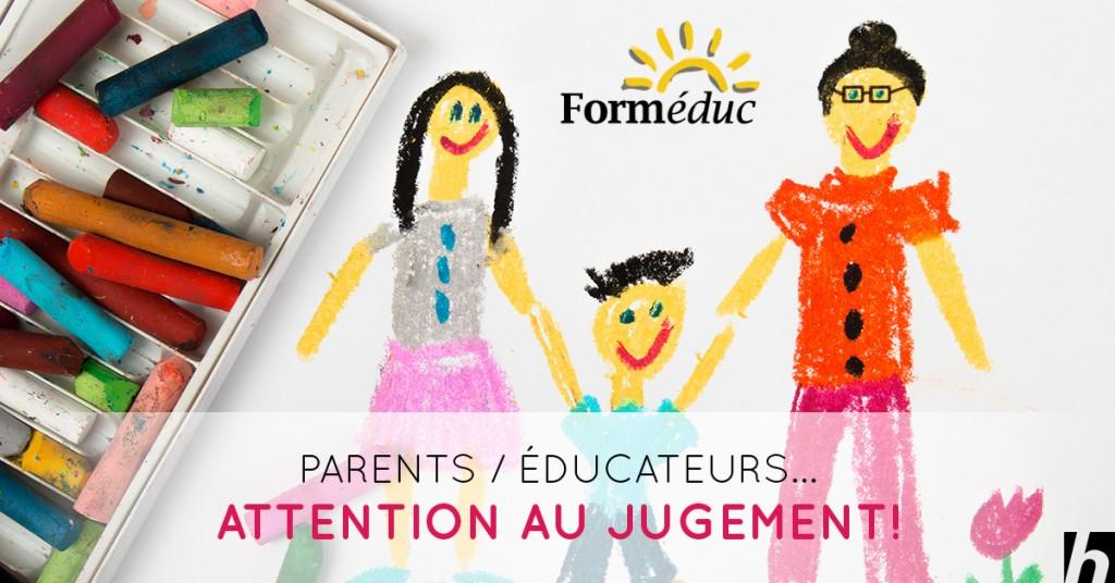 Parents/éducateurs… attention au jugement!